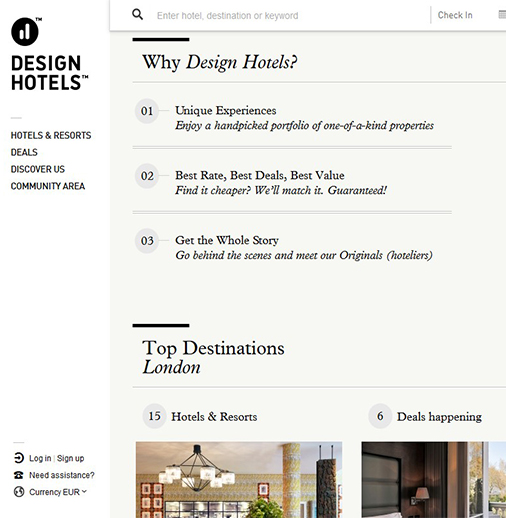 <a href='https://www.designhotels.com/' target='_blank'>Design Hotels</a> uses a mixture of Infinity, Getaway, Serif and San Serif fonts. This helps to visually separate the different categories of information (headlines, subheadings, etc.), and also gives the reader's eyes a rest so that they are not looking at the same heavy blocks of text each time.