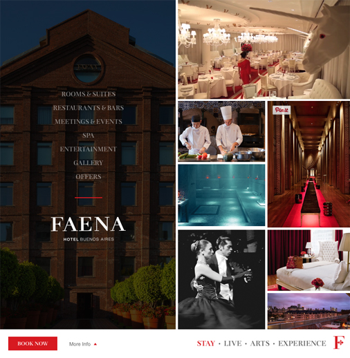 Rather than choose images or videos, <a href='http://ba.stayfaena.com/?_ga=1.28234300.1456008460.1415790779' target='_blank'>Faena Hotels</a> opts to use both on its website. A collage of images greets the website visitors, showcasing various aspects of the hotel. One of these images, however turns out to be a video (in the top right corner) and it launches automatically and discreetly.