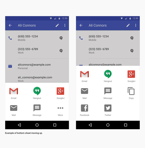 Here is an example from Google's Material Design specs of the bottom sheet moving up. <p><em>Bottom sheets are especially suitable when three or more actions are displayed to the user and when the actions do not require a description. If there are two or fewer actions or detailed description is required, consider using a menu or dialog instead.</em> - Google