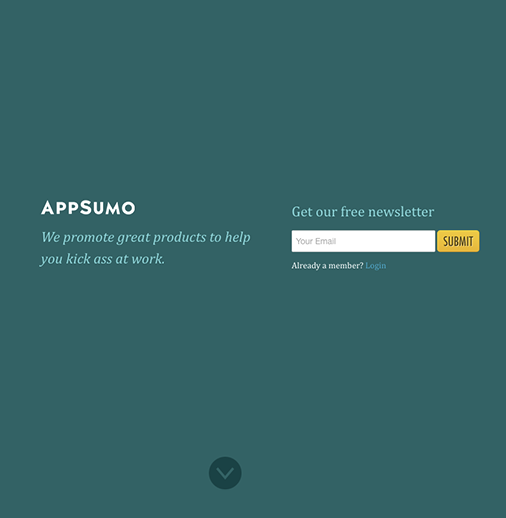 "A simple <a href=""http://www.appsumo.com/"" target=""_blank"">Appsumo's</a> interface calls the attention for the newsletter sign up form. One can surely see what is expected to be done here!"